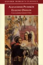 Eugene Onegin: A Novel in Verse - A Novel in Verse ebook by Alexander Pushkin, James E. Falen