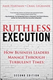 Ruthless Execution - How Business Leaders Manage Through Turbulent Times ebook by Amir Hartman,Craig LeGrande
