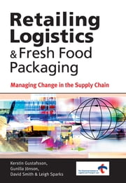 Retailing Logistics and Fresh Food Packaging: Managing Change in the Supply Chain ebook by Gustafsson, Kerstin