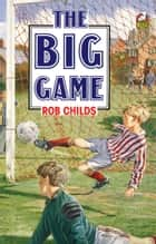 The Big Game ebook by Rob Childs
