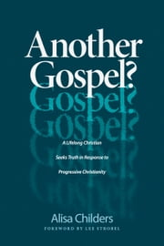 Another Gospel? - A Lifelong Christian Seeks Truth in Response to Progressive Christianity ebook by Alisa Childers, Lee Strobel