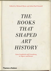 The Books that Shaped Art History: From Gombrich and Greenberg to Alpers and Krauss ebook by Richard Shone,John-Paul Stonard