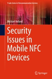 Security Issues in Mobile NFC Devices ebook by Michael Roland
