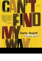 Can't Find My Way Home - America in the Great Stoned Age, 1945-2000 ebook by Martin Torgoff