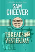 Threads of Yesterday ebook by Sam Cheever