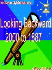 Looking Backward, 2000 to 1887 ebook by Edward Bellamy