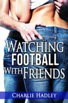 Watching Football With Friends ebook by Charlie Hadley