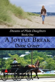 A Joyful Break - Dreams of Plain Daughters, #1 ebook by Diane Craver