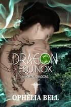 Dragon Equinox - A Reverse Harem Dragon Romance ebook by Ophelia Bell