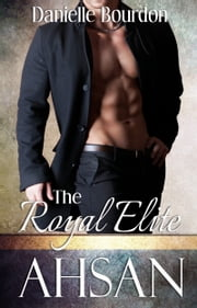 The Royal Elite: Ahsan - The Royal Elite Book 2 ebook by Danielle Bourdon