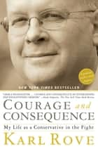 Courage and Consequence ebook by Karl Rove