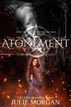 Atonement - Chronicles of the Fallen, #3 ebook by Julie Morgan