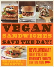 Vegan Sandwiches Save the Day!: Revolutionary New Takes on Everyone's Favorite Anytime Meal ebook by Tamasin Noyes,Celine Steen