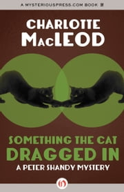 Something the Cat Dragged In ebook by Charlotte MacLeod