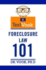 Foreclosure Law 101: The TextVook ebook by Dr. Vook Ph.D