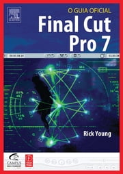 Final Cut Pro 7: O Guia Oficial ebook by Kobo.Web.Store.Products.Fields.ContributorFieldViewModel