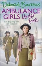 Ambulance Girls Under Fire ebook by Deborah Burrows