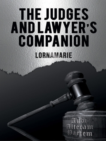 The Judges and Lawyer's Companion ebook by LornaMarie