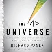 The 4 Percent Universe - Dark Matter, Dark Energy, and the Race to Discover the Rest of Reality audiobook by Richard Panek