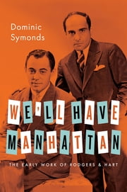 We'll Have Manhattan - The Early Work of Rodgers & Hart ebook by Dominic Symonds