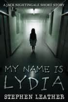 My Name Is Lydia (A Jack Nightingale Short Story) ebook by Stephen Leather