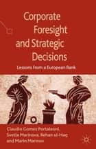 Corporate Foresight and Strategic Decisions - Lessons from a European Bank ebook by S. Marinova, R. Ul-Haq, Claudio Gomez Portaleoni,...
