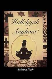 Hallelujah Anyhow! - For Every Stage of Life ebook by Sabrina Nash