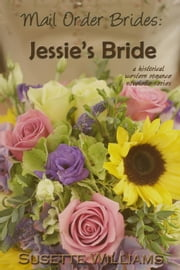 Mail Order Brides: Jessie's Bride - Mail Order Brides, #1 電子書籍 by Susette Williams