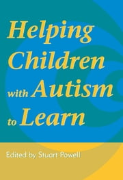 Helping Children with Autism to Learn ebook by Staurt Powell