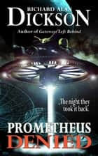 Prometheus Denied ebook by Richard Alan Dickson