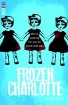 Frozen Charlotte ebook by Alex Bell