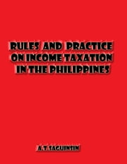 Income Tax Rules & Taxation In the Philippines ebook by Artemio Saguinsin