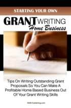 Starting Your Own Grant Writing Home Business ebook by KMS Publishing