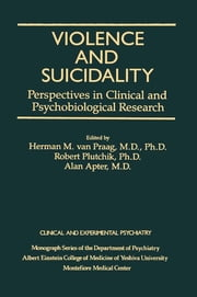 Violence And Suicidality : Perspectives In Clinical And Psychobiological Research - Clinical And Experimental Psychiatry ebook by Herman M. Van Praag,Robert Plutchik,Alan Apter