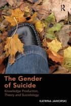 The Gender of Suicide - Knowledge Production, Theory and Suicidology ebook by Katrina Jaworski