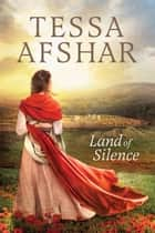 Land of Silence ebook by Tessa Afshar