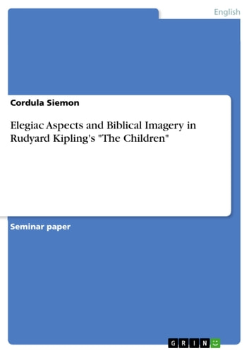 Elegiac Aspects and Biblical Imagery in Rudyard Kipling's 'The Children' ebook by Cordula Siemon