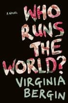 Who Runs the World? ebook by Virginia Bergin