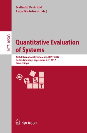 Quantitative Evaluation of Systems - 14th International Conference, QEST 2017, Berlin, Germany, September 5-7, 2017, Proceedings eBook by