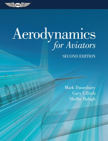 Aerodynamics for Aviators ebook by Mark Dusenbury,Gary Ullrich,Shelby Balogh
