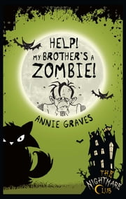 Help! My Brother's A Zombie!: A Nightmare Club Spooky Story ebook by Annie Graves