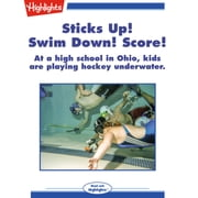 Sticks Up! Swim Down! Score! - At a high school in Ohio, kids are playing hockey underwater. audiobook by Shannon M. Ryan