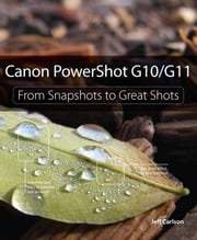 Canon PowerShot G10 / G11: From Snapshots to Great Shots ebook by Carlson, Jeff