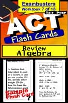ACT Test Prep Algebra Review--Exambusters Flash Cards--Workbook 7 of 13 - ACT Exam Study Guide ebook by ACT Exambusters