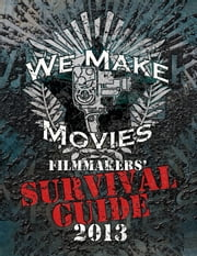 We Make Movies Survival Guide 2013 ebook by Sam Mestman,Jennifer Flaks,Sapna Gandhi