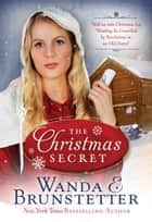 The Christmas Secret - Will an 1880 Christmas Eve Wedding Be Cancelled by Revelations in an Old Diary? ebook by Wanda E. Brunstetter