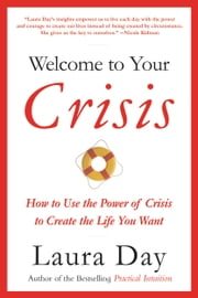 Welcome to Your Crisis - How to Use the Power of Crisis to Create the Life You Want ebook by Laura Day