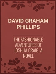 The Fashionable Adventures of Joshua Craig: A Novel ebook by David Graham Phillips
