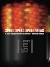 Speed-Speed-Speedfreak - A Fast History of Amphetamine ebook by Mick Farren