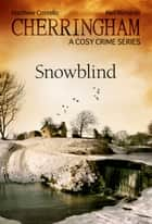 Cherringham - Snowblind - A Cosy Crime Series ebook by Matthew Costello, Neil Richards